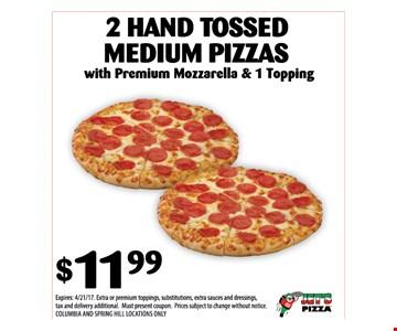 2 hand tossed medium pizzas $11.99