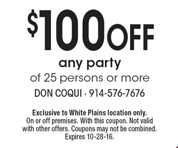 $100 Off any party of 25 persons or more. Exclusive to White Plains location only. On or off premises. With this coupon. Not valid with other offers. Coupons may not be combined. Expires 10-28-16.