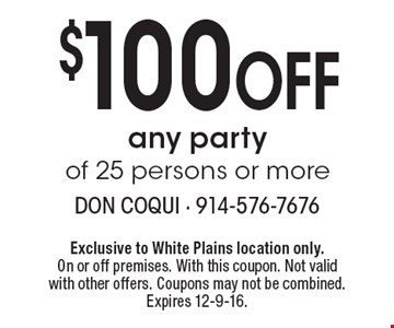 $100 Off any party of 25 persons or more. Exclusive to White Plains location only. On or off premises. With this coupon. Not valid with other offers. Coupons may not be combined. Expires 12-9-16.