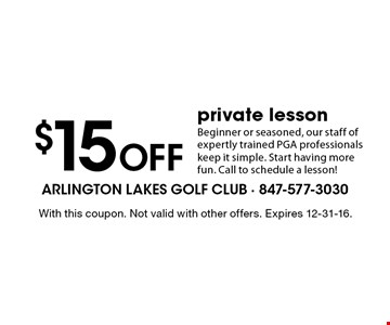 $15 off private lesson. Beginner or seasoned, our staff of expertly trained PGA professionals keep it simple. Start having more fun. Call to schedule a lesson! With this coupon. Not valid with other offers. Expires 12-31-16.