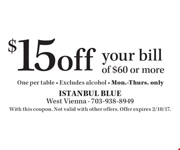 $15 off your bill of $60 or more. One per table. Excludes alcohol. Mon.-Thurs. only. With this coupon. Not valid with other offers. Offer expires 2/10/17.