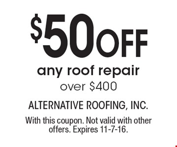 $50 OFF any roof repairover $400. With this coupon. Not valid with other offers. Expires 11-7-16.