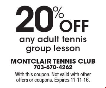 20% Off any adult tennis group lesson. With this coupon. Not valid with other offers or coupons. Expires 11-11-16.