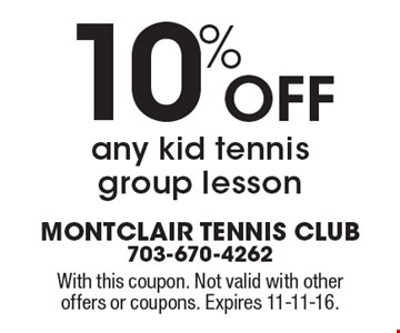 10% Off any kid tennis group lesson. With this coupon. Not valid with other offers or coupons. Expires 11-11-16.