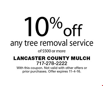 10% off any tree removal service of $500 or more. With this coupon. Not valid with other offers or prior purchases. Offer expires 11-4-16.