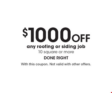 $1000 off any roofing or siding job. 10 square or more. With this coupon. Not valid with other offers.