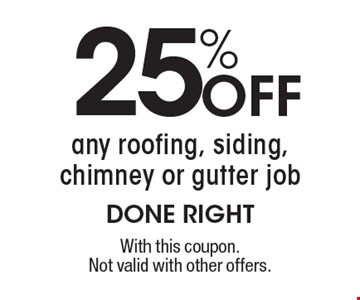 25% off any roofing, siding, chimney or gutter job. With this coupon. Not valid with other offers.