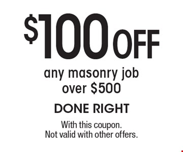$100 off any masonry job over $500. With this coupon. Not valid with other offers.