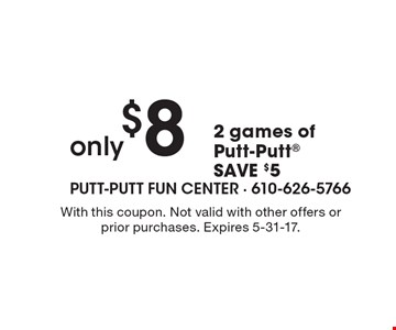 only $8 2 games of Putt-Putt®. SAVE $5. With this coupon. Not valid with other offers or prior purchases. Expires 5-31-17.