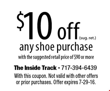 $10 off (sug. ret.) any shoe purchase with the suggested retail price of $90 or more. With this coupon. Not valid with other offers or prior purchases. Offer expires 7-29-16.