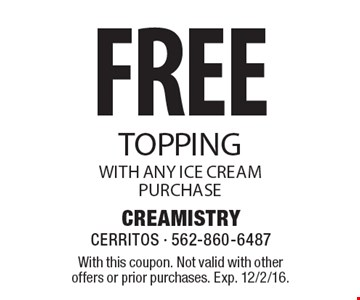 FREE topping with any ice cream purchase. With this coupon. Not valid with other offers or prior purchases. Exp. 12/2/16.