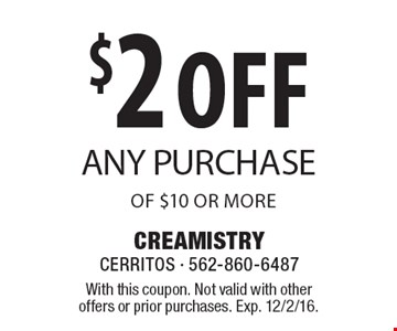 $2 off any purchase of $10 or more. With this coupon. Not valid with other offers or prior purchases. Exp. 12/2/16.