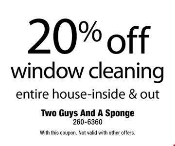 20% off window cleaning entire house-inside & out. With this coupon. Not valid with other offers.