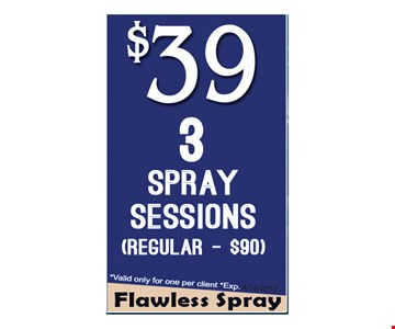 Flawless spray. $39 3 spray sessions (Regular-$90) *Valid only for one per client. Exp. 4/14/2017.
