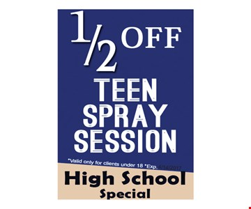 High school special. 1/2 off teen spray session. Valid only for clients under 18. Exp. 4/14/2017.