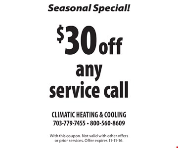 Seasonal Special! $30 off any service call. With this coupon. Not valid with other offers or prior services. Offer expires 11-11-16.