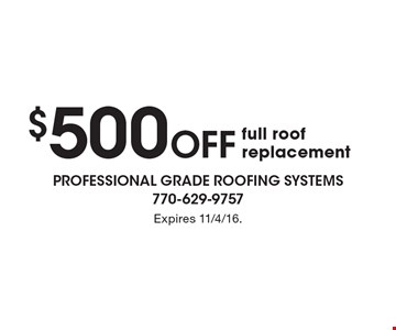 $500 Off full roof replacement. Expires 11/4/16.