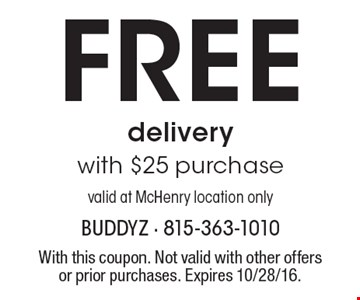 FREE delivery with $25 purchase. Valid at McHenry location only. With this coupon. Not valid with other offers or prior purchases. Expires 10/28/16.