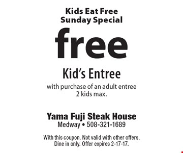Kids Eat Free Sunday Special. Free Kid's Entree with purchase of an adult entree. 2 kids max. With this coupon. Not valid with other offers. Dine in only. Offer expires 2-17-17.