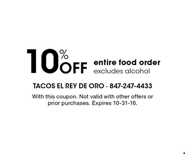 10% Off entire food order excludes alcohol. With this coupon. Not valid with other offers or prior purchases. Expires 10-31-16.