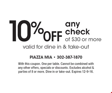 10% OFF any check of $30 or more valid for dine in & take-out. With this coupon. One per table. Cannot be combined with any other offers, specials or discounts. Excludes alcohol & parties of 8 or more. Dine in or take-out. Expires 12-9-16.