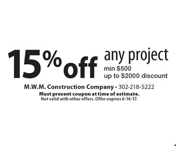15% off any project min $500 up to $2000 discount. Must present coupon at time of estimate. Not valid with other offers. Offer expires 6-16-17.