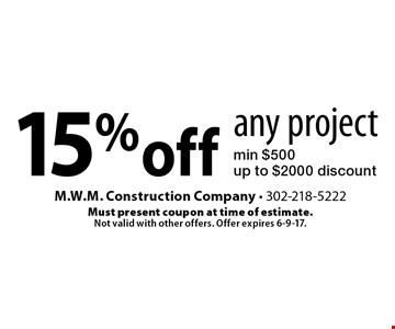 15% off any project min $500 up to $2000 discount. Must present coupon at time of estimate. Not valid with other offers. Offer expires 6-9-17.