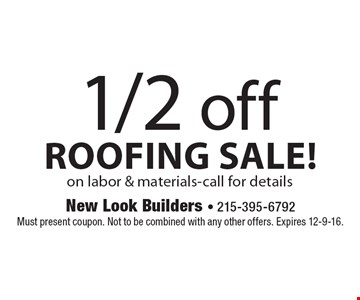 1/2 off roofing sale on labor & materials. Call for details. Must present coupon. Not to be combined with any other offers. Expires 12-9-16.