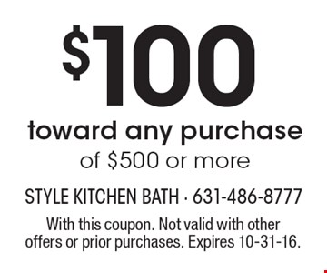 $100 toward any purchase of $500 or more. With this coupon. Not valid with other offers or prior purchases. Expires 10-31-16.