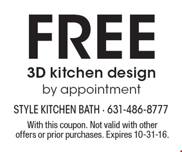 Free 3D kitchen design by appointment. With this coupon. Not valid with other offers or prior purchases. Expires 10-31-16.