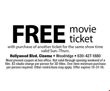 FREE movie ticket with purchase of another ticket for the same show time. Valid Sun.-Thurs. Must present coupon at box office. Not valid through opening weekend of a film. $3 studio charge per person for 3D titles. One-item minimum purchase per person required. Other restrictions may apply. Offer expires 10-31-16.