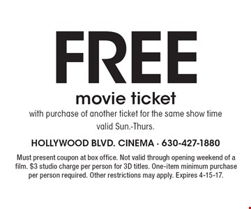 Free movie ticket. With purchase of another ticket for the same show time. Valid Sun.-Thurs. Must present coupon at box office. Not valid through opening weekend of a film. $3 studio charge per person for 3D titles. One-item minimum purchase per person required. Other restrictions may apply. Expires 4-15-17.