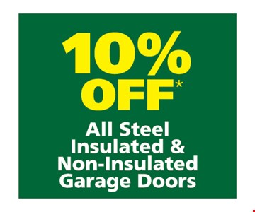 10% off all steel insulated and non-insulated garage doors