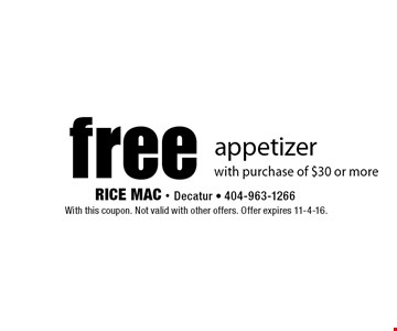 Free appetizer with purchase of $30 or more. With this coupon. Not valid with other offers. Offer expires 11-4-16.