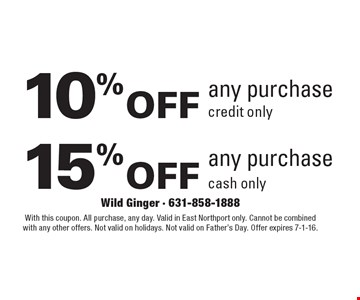 10% off any purchase. credit only or 15% off any purchase. cash only. . All purchase, any day. Valid in East Northport only. Cannot be combined with any other offers. Not valid on holidays. Not valid on Father's Day. Offer expires 7-1-16.