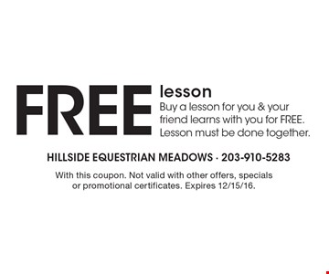 Free lesson. Buy a lesson for you & your friend learns with you for free. lesson must be done together. With this coupon. Not valid with other offers, specials or promotional certificates. Expires 12/15/16.