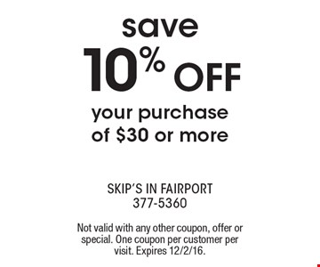 save10% OFF your purchaseof $30 or more. Not valid with any other coupon, offer or special. One coupon per customer per visit. Expires 12/2/16.