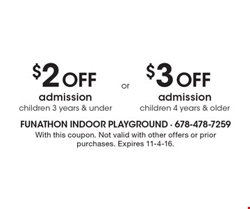$2 Off admission children 3 years & under, or $3 Off admission children 4 years & older. With this coupon. Not valid with other offers or prior purchases. Expires 11-4-16.