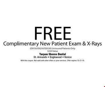 Free Complimentary New Patient Exam & X-Rays (D0150/D0210/D0330) Uninsured Patients Only. $330 Value. With this coupon. Not valid with other offers or prior services. Offer expires 10-21-16.