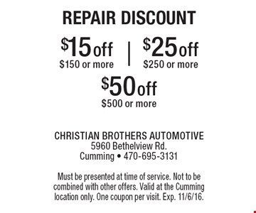 Repair Discount $15 off purchase of $150 or more, $25 off purchase of $250 or more OR $50 off purchase of $500 or more. Must be presented at time of service. Not to be combined with other offers. Valid at the Cumming location only. One coupon per visit. Exp. 11/6/16.