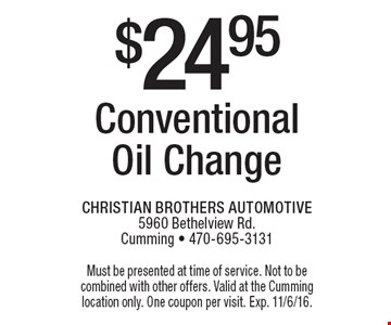 $24.95 Conventional Oil Change. Must be presented at time of service. Not to be combined with other offers. Valid at the Cumming location only. One coupon per visit. Exp. 11/6/16.