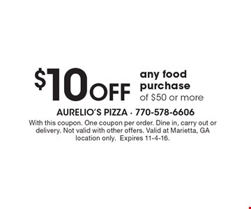 $10 OFF any food purchase of $50 or more. With this coupon. One coupon per order. Dine in, carry out or delivery. Not valid with other offers. Valid at Marietta, GA location only. Expires 11-4-16.