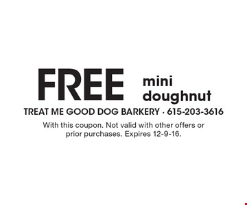 Free mini doughnut. With this coupon. Not valid with other offers or prior purchases. Expires 12-9-16.