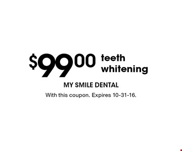 $99.00 teeth whitening. With this coupon. Expires 10-31-16.