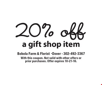 20% off a gift shop item. With this coupon. Not valid with other offers or prior purchases. Offer expires 10-21-16.