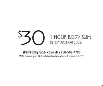 $30 1-hour body slim (stomach or legs). With this coupon. Not valid with other offers. Expires 1-6-17.