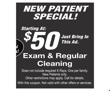 New Patient Special! Starting at $50, Exam & Regular Cleaning. Just Bring In Ad.