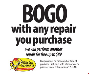 BOGO with any repair you purchase. We will perform another repair for free up to $89. Coupon must be presented at time of purchase. Not valid with other offers or prior services. Offer expires 12-9-16.