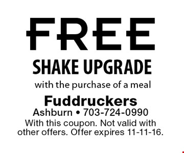 FREE SHAKE UPGRADE with the purchase of a meal. With this coupon. Not valid with other offers. Offer expires 11-11-16.