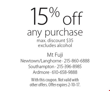 15% off any purchase max. discount $35. Excludes alcohol. With this coupon. Not valid with other offers. Offer expires 2-10-17.